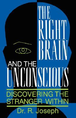 The Right Brain and the Unconscious by Rhawn Joseph