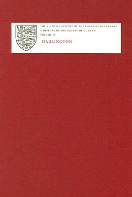 A History of the County of Durham: Volume IV: Darlington (Victoria County History)