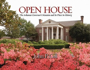Open House: The Arkansas Governor�s Mansion and Its Place in History