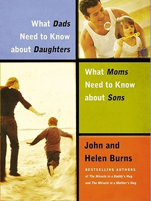 What Dads Need to Know About Daughters/What Moms Need to Know... by John Burns