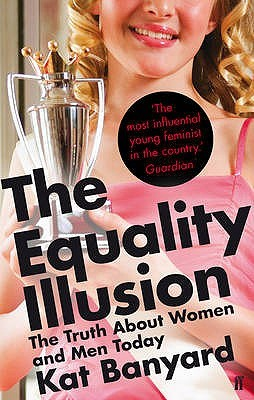 Download online for free The Equality Illusion: The Truth about Women and Men Today DJVU by Kat Banyard