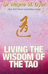 Living the Wisdom of the Tao: The Complete Tao Te Ching and Affirmations. Wayne Dyer