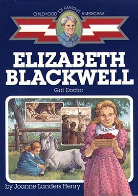 Elizabeth Blackwell: Girl Doctor Childhood of Famous Americans