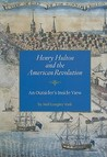 Henry Hulton and the American Revolution: An Outsider's Inside View