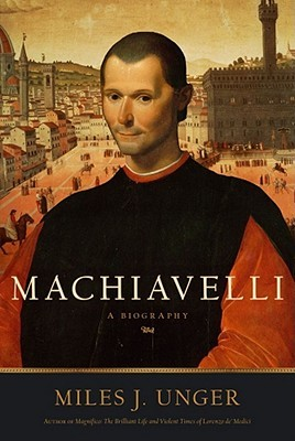 Machiavelli by Miles J. Unger