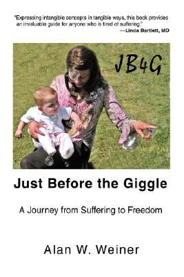 Just Before the Giggle: A Journey from Suffering to Freedom