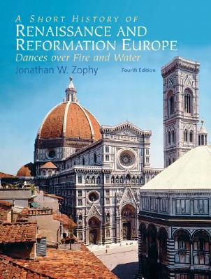 A Short History of RENAISSANCE and REFORMATION Europe by Jonathan W Zophy