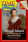 Time For Kids: Abigail Adams: Eyewitness to America's Birth