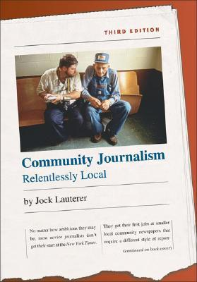 Community Journalism: Relentlessly Local