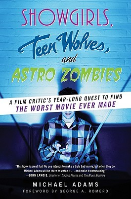 Showgirls, Teen Wolves, and Astro Zombies by Michael   Adams