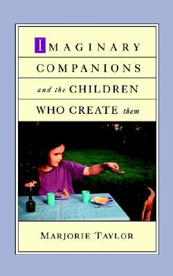 Imaginary Companions and the Children Who Create Them by Marjorie Taylor