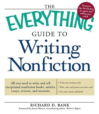 Download free The Everything Guide To Writing Nonfiction: All You Need To Write And Sell Exceptional Nonfiction Books, Articles, Essays, Reviews, And Memoirs (Everything Series) CHM by Richard D. Bank, Jenna Glatzer