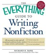 The Everything Guide To Writing Nonfiction: All You Need To Write And Sell Exceptional Nonfiction Books, Articles, Essays, Reviews, And Memoirs (Everything Series)