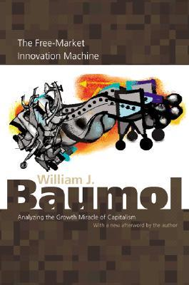 The Free-Market Innovation Machine by William J. Baumol