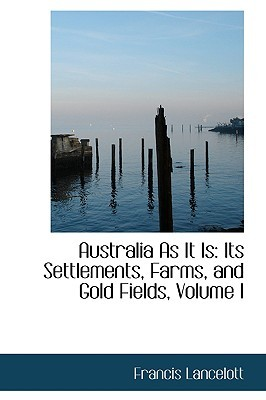 Australia As It Is: Its Settlements, Farms, and Gold Fields, Volume II