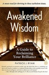 Awakened Wisdom: A Guide to Reclaiming Your Brilliance