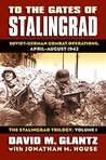 To the Gates of Stalingrad: Soviet-German Combat Operations, April-August 1942