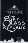 The Glass Republic (The Skyscraper Throne #2)