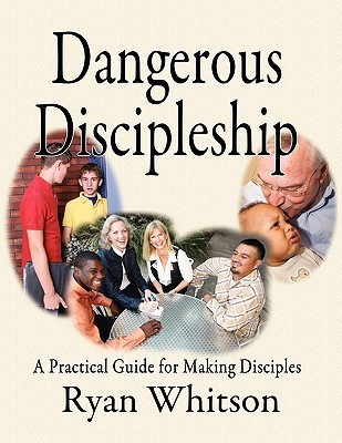 Dangerous Discipleship by Ryan Whitson