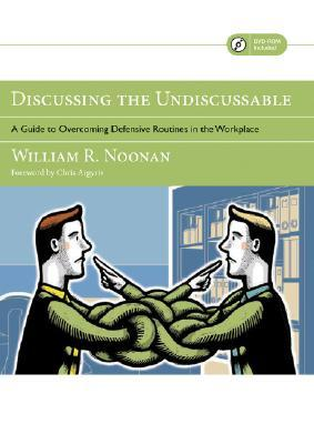 Discussing the Undiscussable: A Guide to Overcoming Defensive Routines in the Workplace Jossey-Bass Business Management