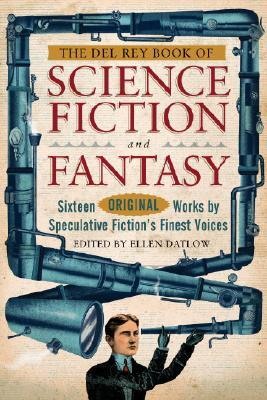 The Del Rey Book of Science Fiction and Fantasy: Sixteen Original Works by Speculative Fiction's Finest Voices