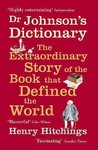 Dr Johnson's Dictionary: The Extraordinary Story Of The Book That Defined The World