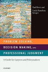 Problem Solving, Decision Making, and Professional Judgment: A Guide for Lawyers and Policy Makers