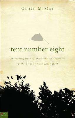 Tent Number Eight: An Investigation of the Girl Scout Murders and the Trial of Gene Leroy Hart