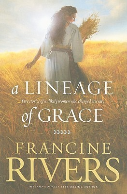 A Lineage of Grace by Francine Rivers