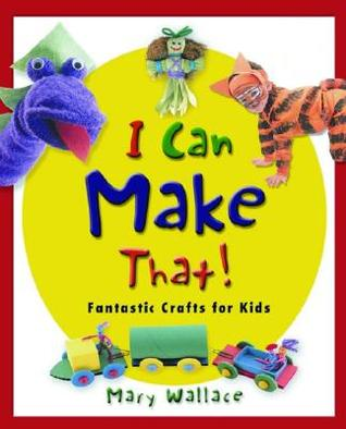 I Can Make That! by Mary Wallace