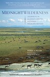 Midnight Wilderness: Journeys in Alaska's Arctic National Wildlife Refuge