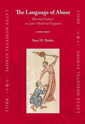 The Language of Abuse: Marital Violence in Later Medieval England