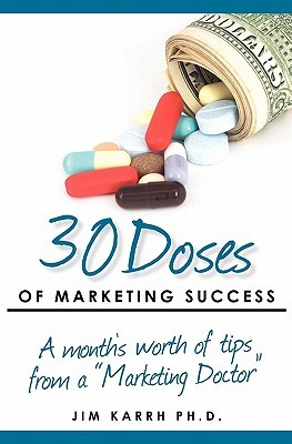 30 Doses of Marketing Success: A Month's Worth of Tips from a Marketing Doctor