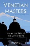 Venetian Masters: Under The Skin Of The City Of Love