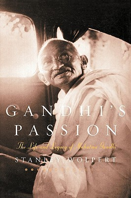 Gandhis Passion: The Life and Legacy of Mahatma Gandhi