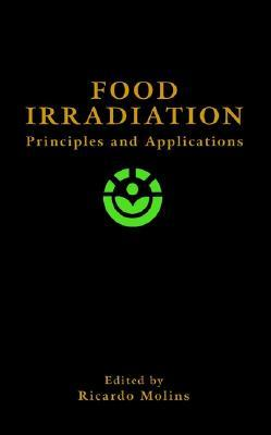 Food Irradiation: Principles and Applications  by  R. A. Molins