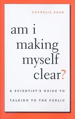 Am I Making Myself Clear?: A Scientist's Guide to Talking to the Public