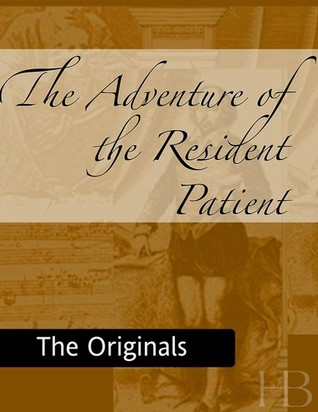 The Adventure of the Resident Patient by Arthur Conan Doyle