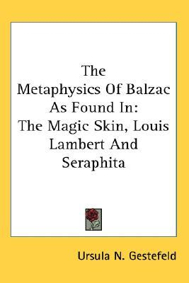 The Metaphysics of Balzac as Found in: The Magic Skin, Louis Lambert and Seraphita