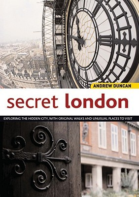 Secret London: Exploring the Hidden City with Original Walks and Unusual Places to Visit