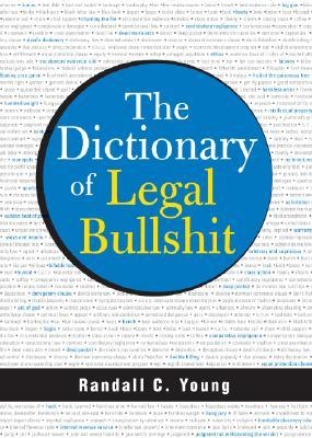 The Dictionary of Legal Bullshit by Randall Young