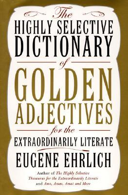The Highly Selective Dictionary of Golden Adjectives by Eugene Ehrlich