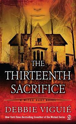The Thirteenth Sacrifice (Witch Hunt #1) - Debbie Viguie