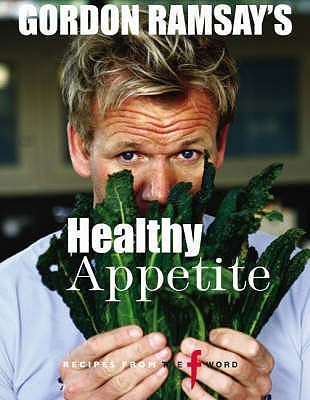 Gordon Ramsay's Healthy Appetite. Food by Mark Sargeant by Gordon Ramsay