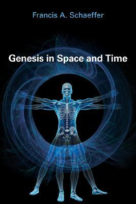 Genesis in Space and Time by Francis August Schaeffer