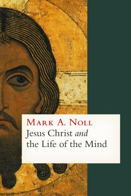 Jesus Christ and the Life of the Mind