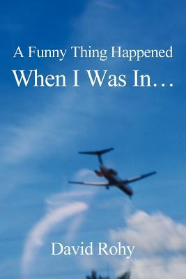 A Funny Thing Happened When I Was In...