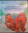 See You Later Mashed Potater! (Sesame Street : a Growing Up Book)