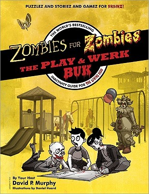 Zombies For Zombies   The Play And Werk Buk by David P. Murphy