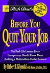 Rich Dad's Before You Quit Your Job: 10 Real-Life Lessons Every Entrepreneur Should Know About Building a Multimillion-Dollar Business (Rich Dad's (Paperback))